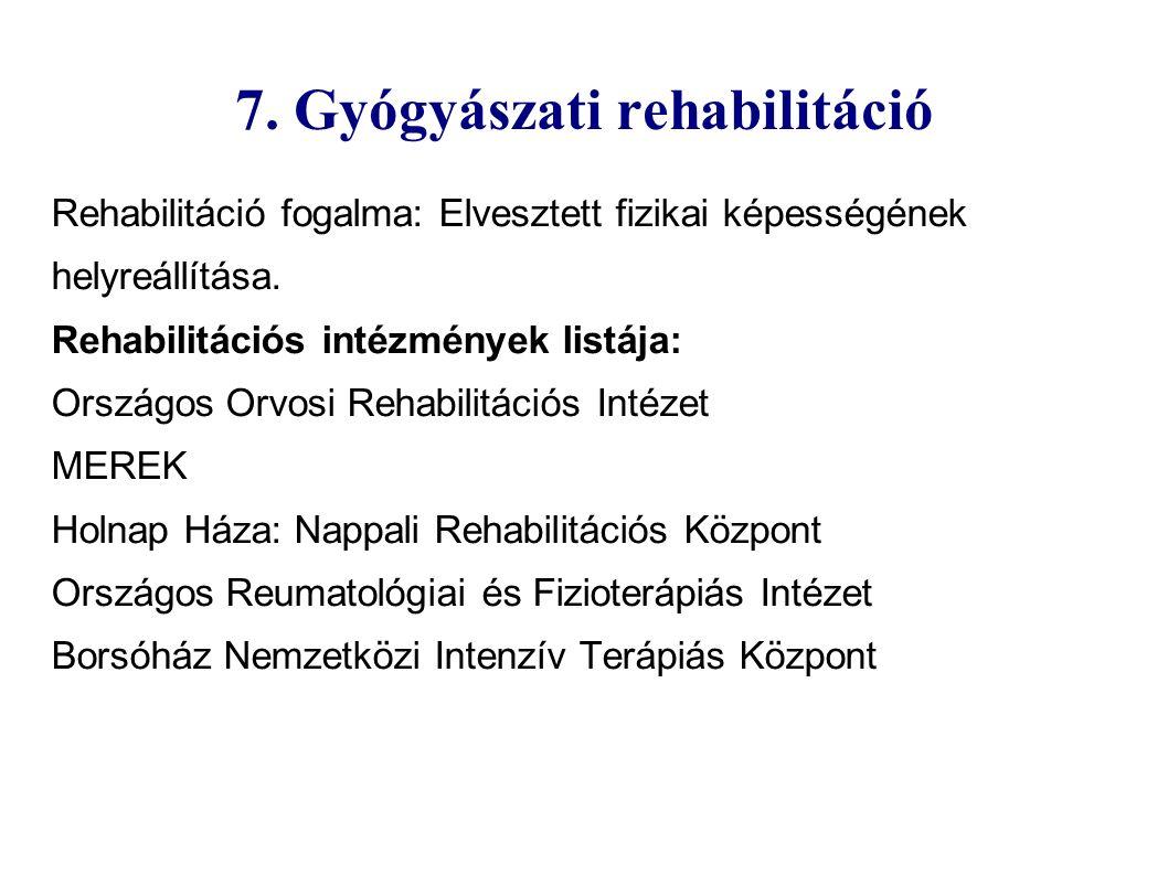 7. Gyógyászati rehabilitáció Rehabilitáció fogalma: Elvesztett fizikai képességének helyreállítása.
