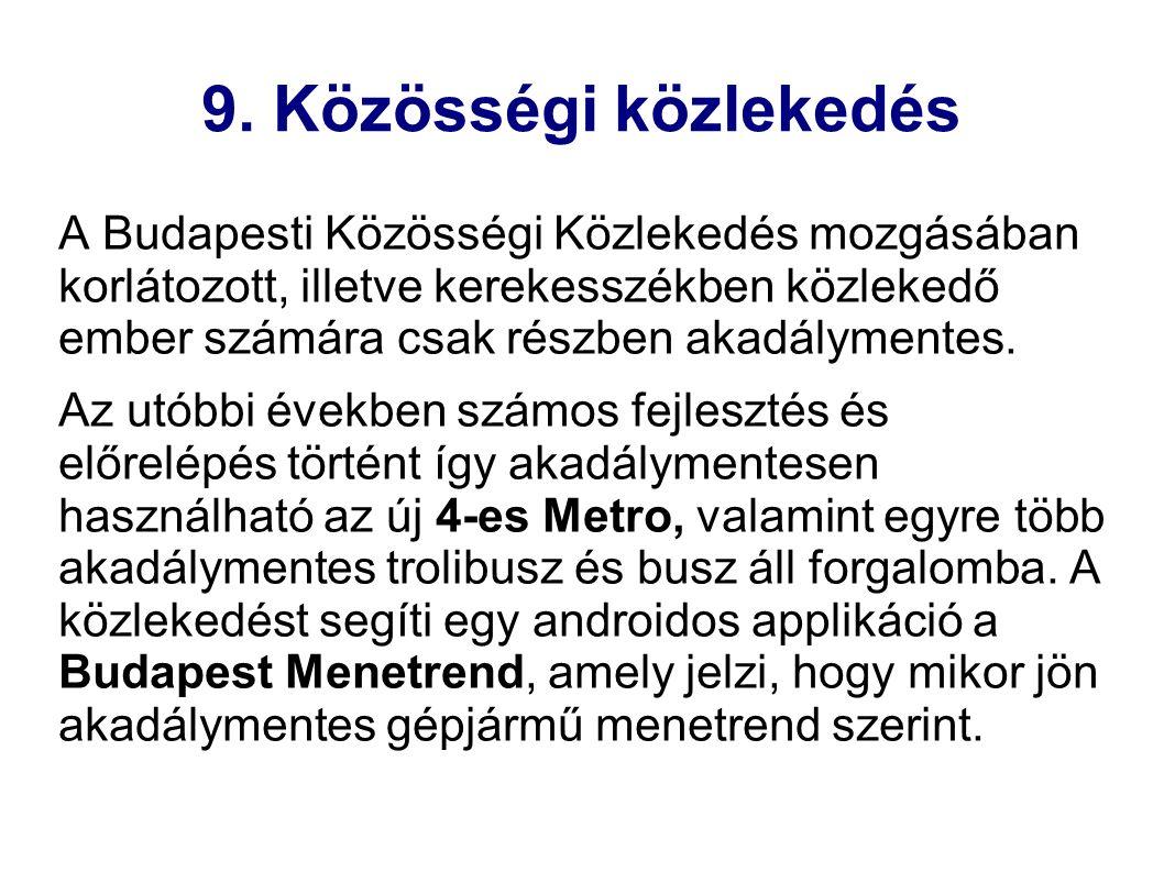 9. Közösségi közlekedés A Budapesti Közösségi Közlekedés mozgásában korlátozott, illetve kerekesszékben közlekedő ember számára csak részben akadályme