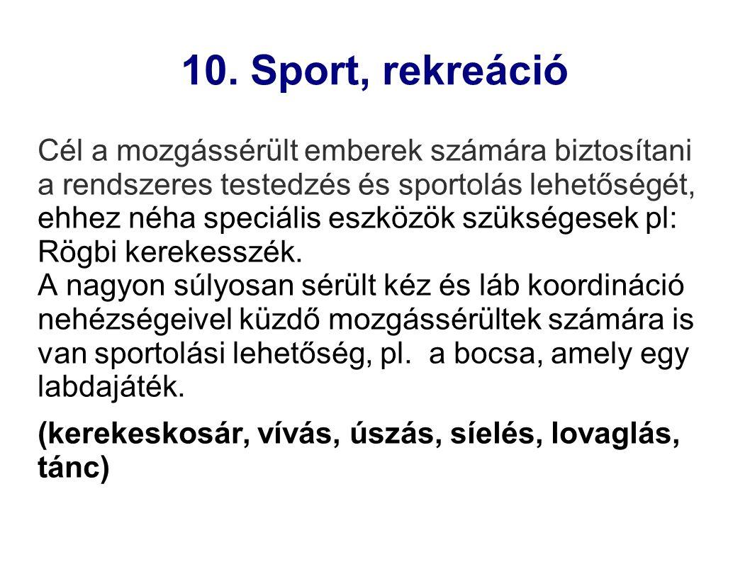 10. Sport, rekreáció Cél a mozgássérült emberek számára biztosítani a rendszeres testedzés és sportolás lehetőségét, ehhez néha speciális eszközök szü