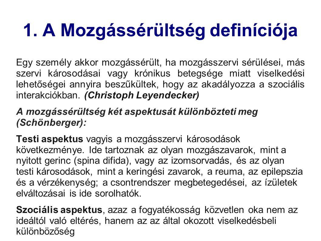 1. A Mozgássérültség definíciója Egy személy akkor mozgássérült, ha mozgásszervi sérülései, más szervi károsodásai vagy krónikus betegsége miatt visel