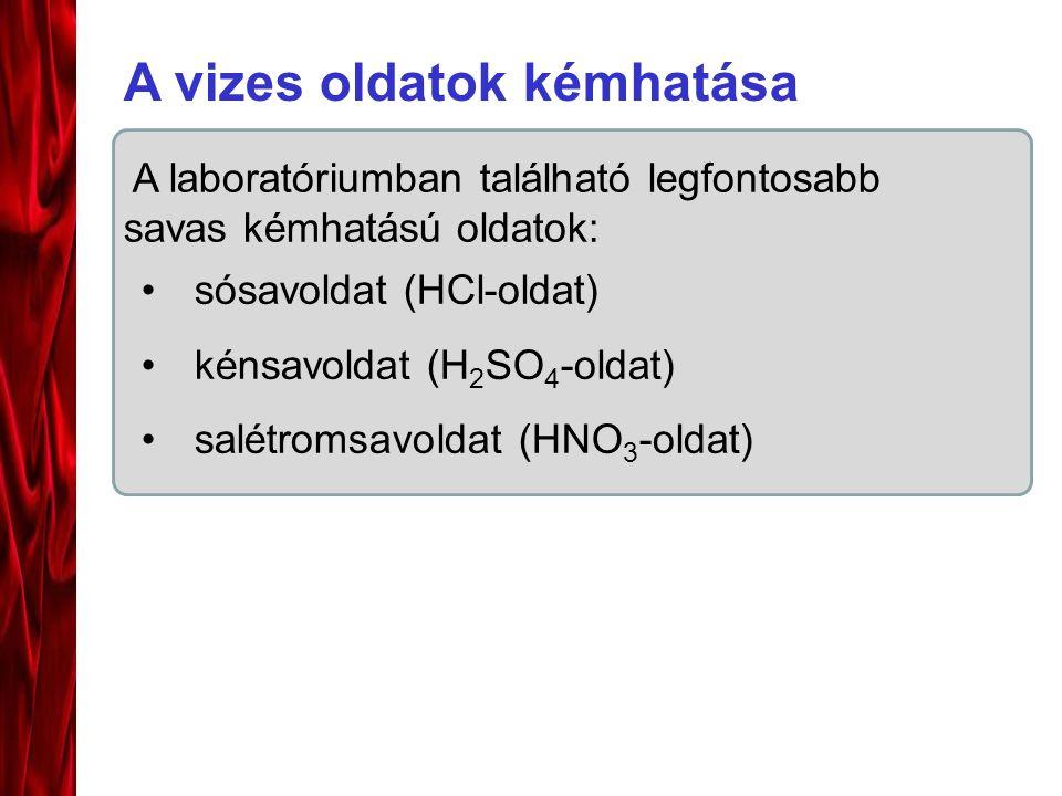 A vizes oldatok kémhatása A laboratóriumban található legfontosabb savas kémhatású oldatok: sósavoldat (HCl-oldat) kénsavoldat (H 2 SO 4 -oldat) salétromsavoldat (HNO 3 -oldat)