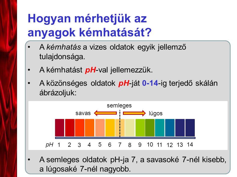 A kémhatás a vizes oldatok egyik jellemző tulajdonsága. A kémhatást pH-val jellemezzük. A közönséges oldatok pH-ját 0-14-ig terjedő skálán ábrázoljuk: