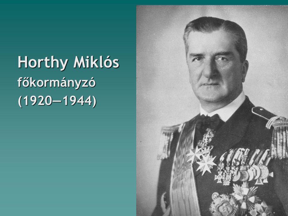 Horthy Miklós főkormányzó(1920―1944)