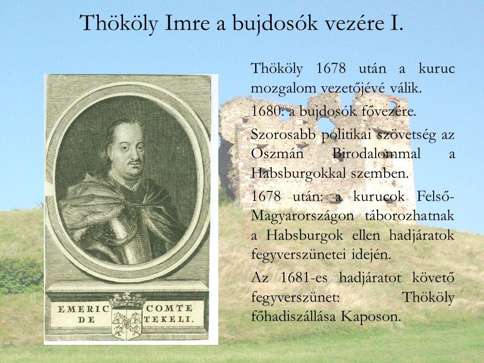 Thököly Imre a bujdosók vezére I.Thököly 1678 után a kuruc mozgalom vezetőjévé válik.