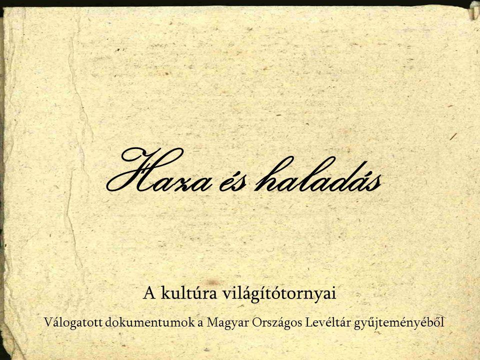 Haza és haladás Válogatott dokumentumok a Magyar Országos Levéltár gyűjteményéből A kultúra világítótornyai