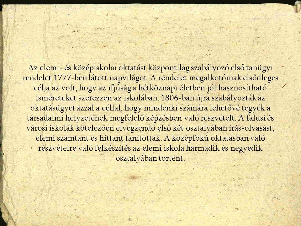 Az elemi- és középiskolai oktatást központilag szabályozó első tanügyi rendelet 1777-ben látott napvilágot.