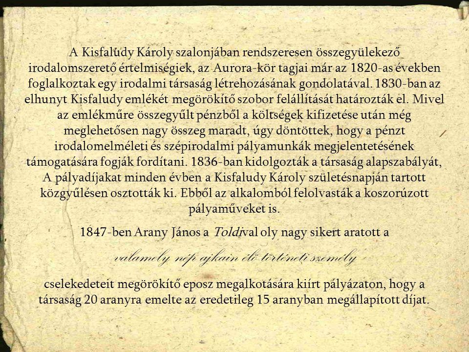 A Kisfaludy Károly szalonjában rendszeresen összegyülekező irodalomszerető értelmiségiek, az Aurora-kör tagjai már az 1820-as években foglalkoztak egy irodalmi társaság létrehozásának gondolatával.