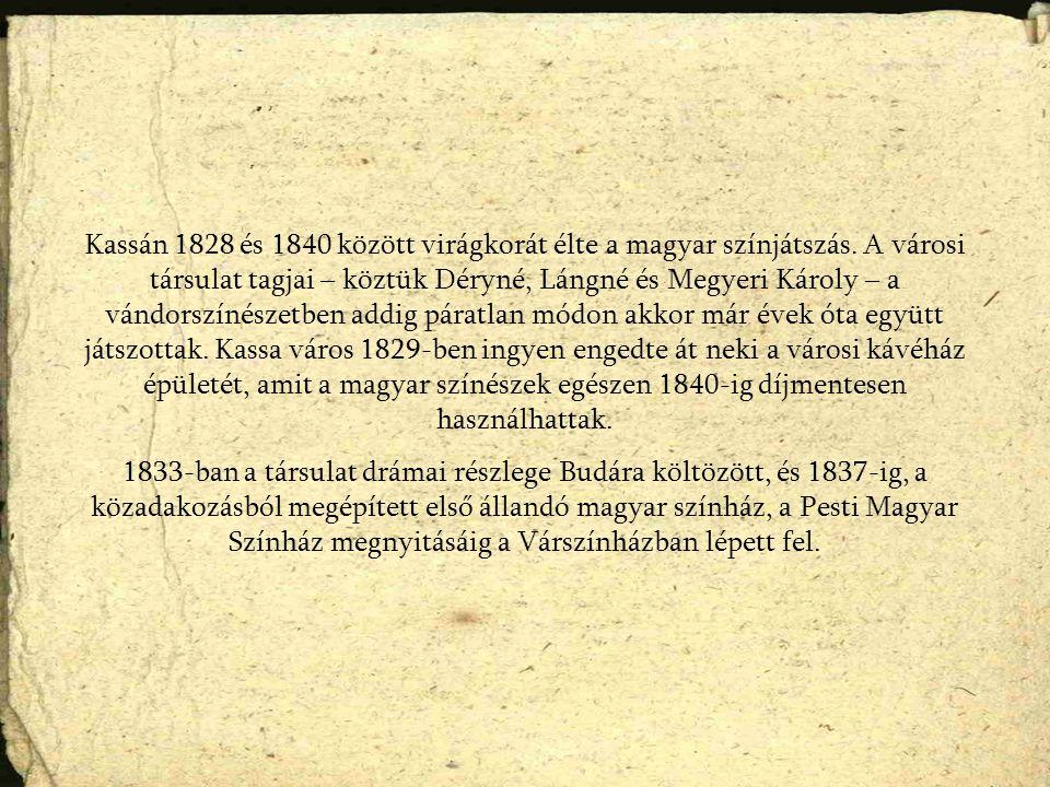 Kassán 1828 és 1840 között virágkorát élte a magyar színjátszás.