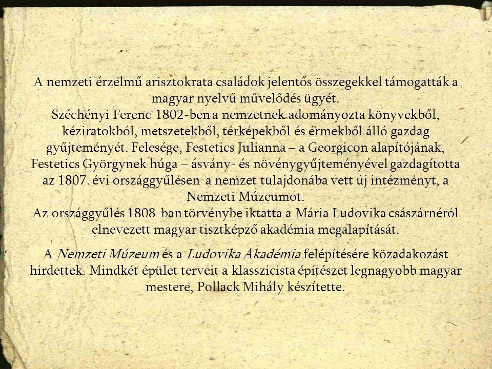 A nemzeti érzelmű arisztokrata családok jelentős összegekkel támogatták a magyar nyelvű művelődés ügyét.
