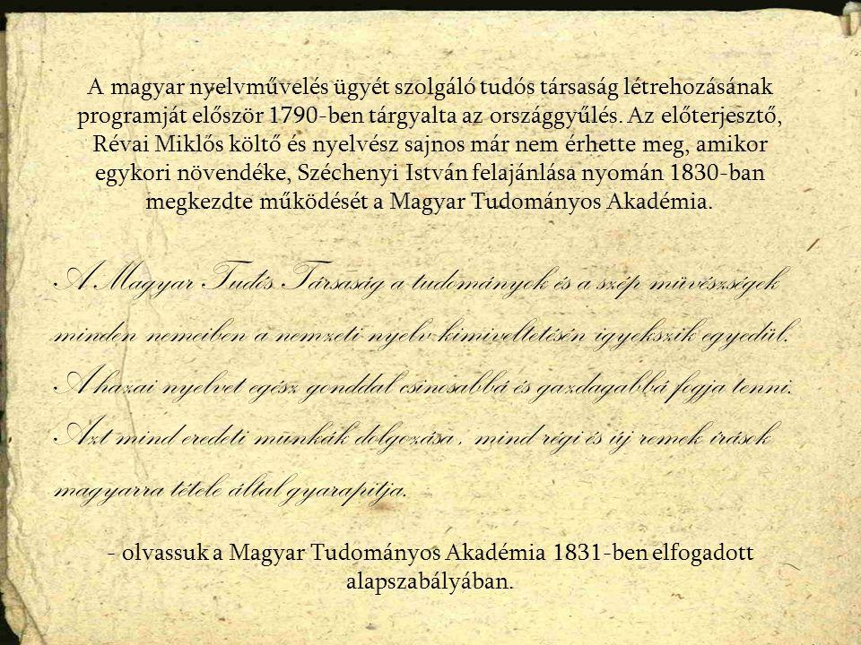 A Magyar Tudós Társaság a tudományok és a szép müvészségek minden nemeiben a nemzeti nyelv kimiveltetésén igyekszik egyedül.