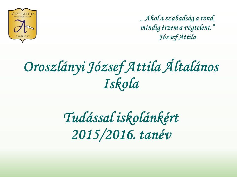 Oroszlányi József Attila Általános Iskola Tudással iskolánkért 2015/2016.
