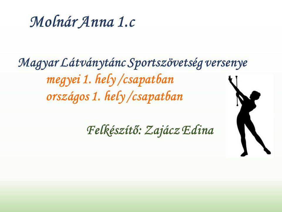 Molnár Anna 1.c Magyar Látványtánc Sportszövetség versenye megyei 1.
