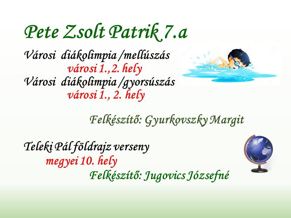 Pete Zsolt Patrik 7.a Városi diákolimpia /mellúszás városi 1.,2.
