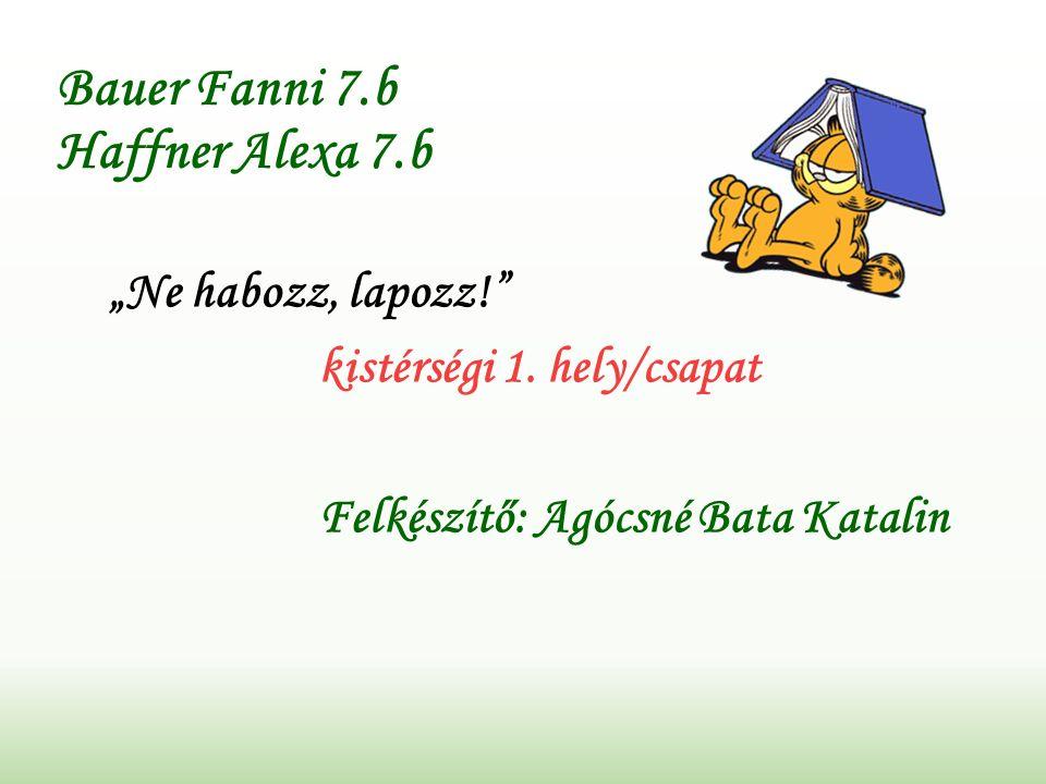 """Bauer Fanni 7.b Haffner Alexa 7.b """"Ne habozz, lapozz! kistérségi 1."""