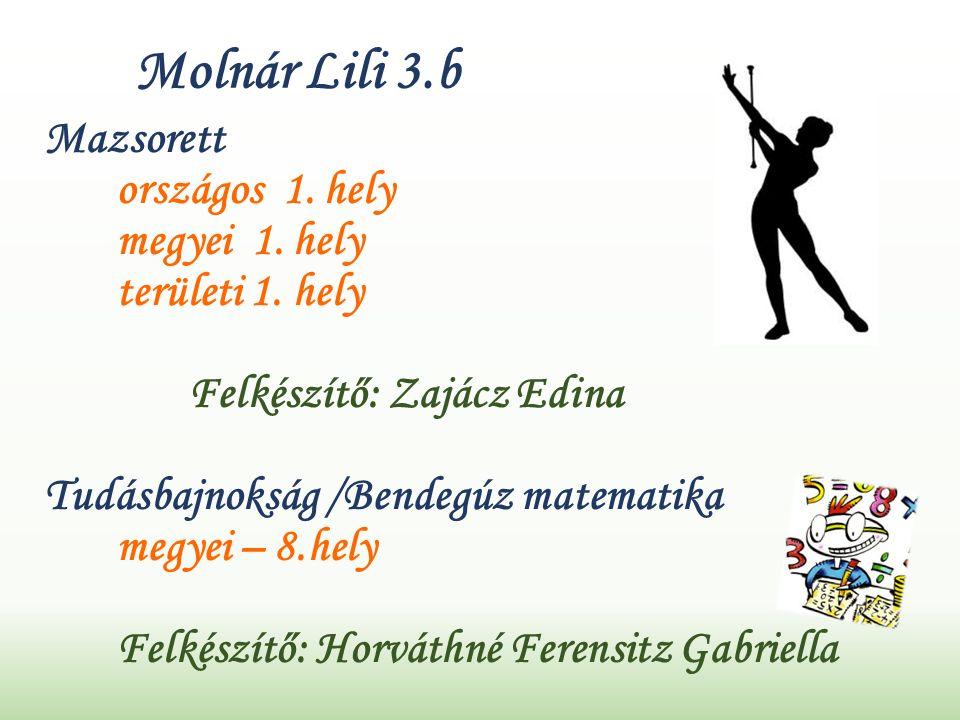 Molnár Lili 3.b Mazsorett országos 1. hely megyei 1.