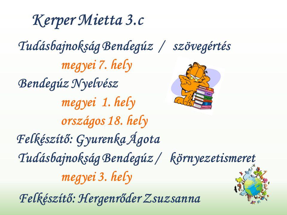 Kerper Mietta 3.c Tudásbajnokság Bendegúz / szövegértés megyei 7.
