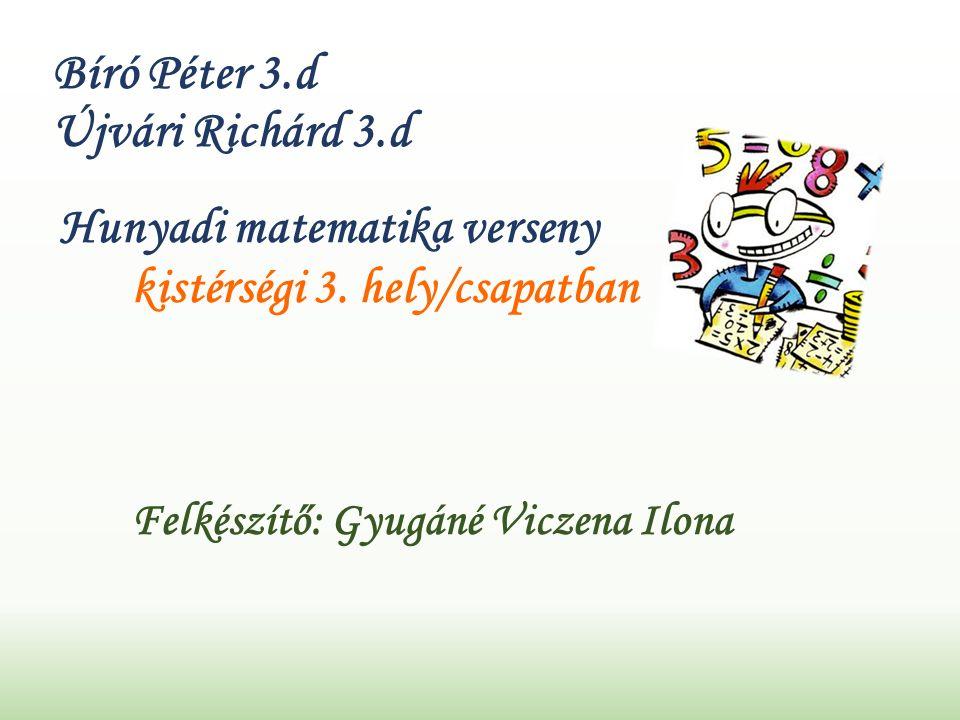 Bíró Péter 3.d Újvári Richárd 3.d Hunyadi matematika verseny kistérségi 3.