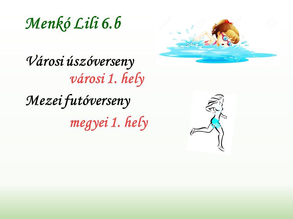 Menkó Lili 6.b Városi úszóverseny városi 1. hely Mezei futóverseny megyei 1. hely