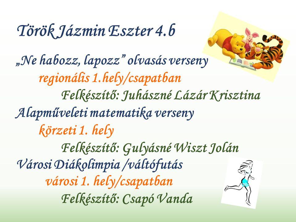 """Török Jázmin Eszter 4.b """"Ne habozz, lapozz olvasás verseny regionális 1.hely/csapatban Felkészítő: Juhászné Lázár Krisztina Alapműveleti matematika verseny körzeti 1."""