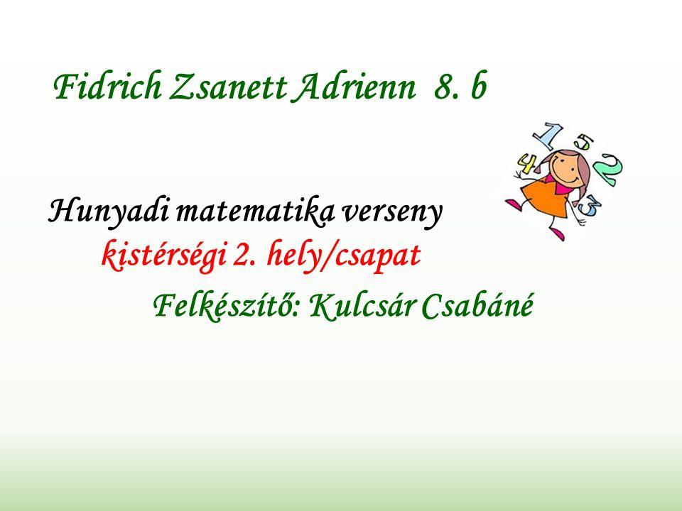 Fidrich Zsanett Adrienn 8. b Hunyadi matematika verseny kistérségi 2.