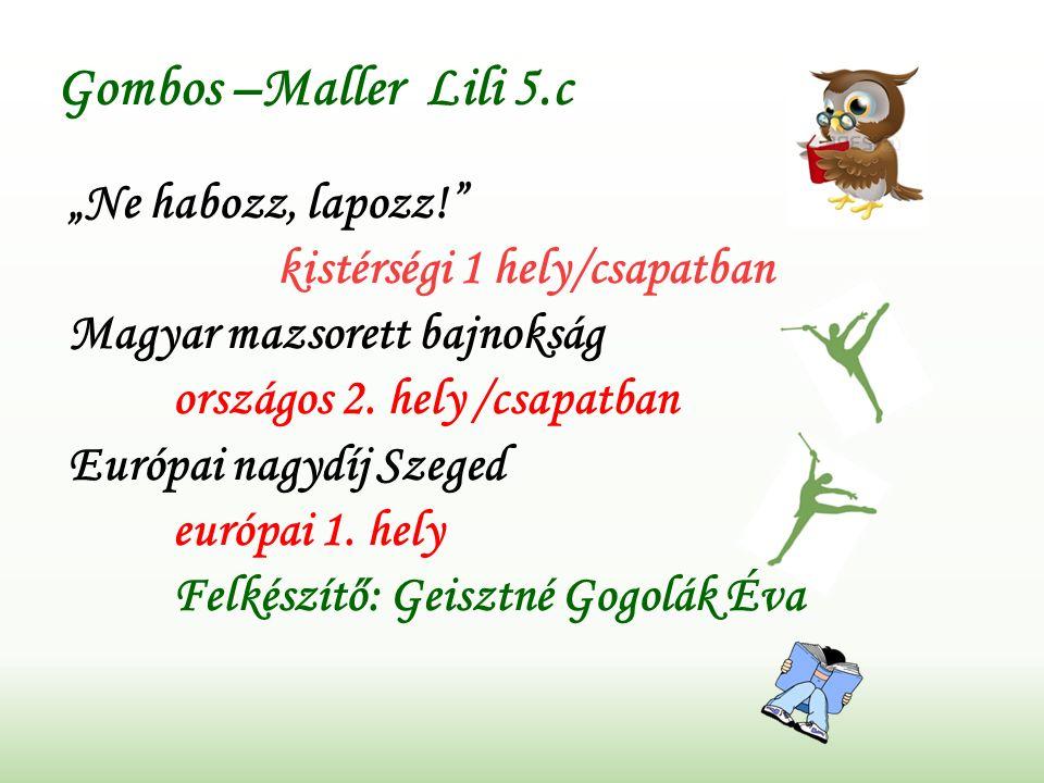 """Gombos –Maller Lili 5.c """"Ne habozz, lapozz! kistérségi 1 hely/csapatban Magyar mazsorett bajnokság országos 2."""
