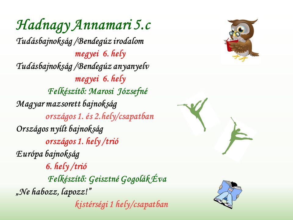 Hadnagy Annamari 5.c Tudásbajnokság /Bendegúz irodalom megyei 6.