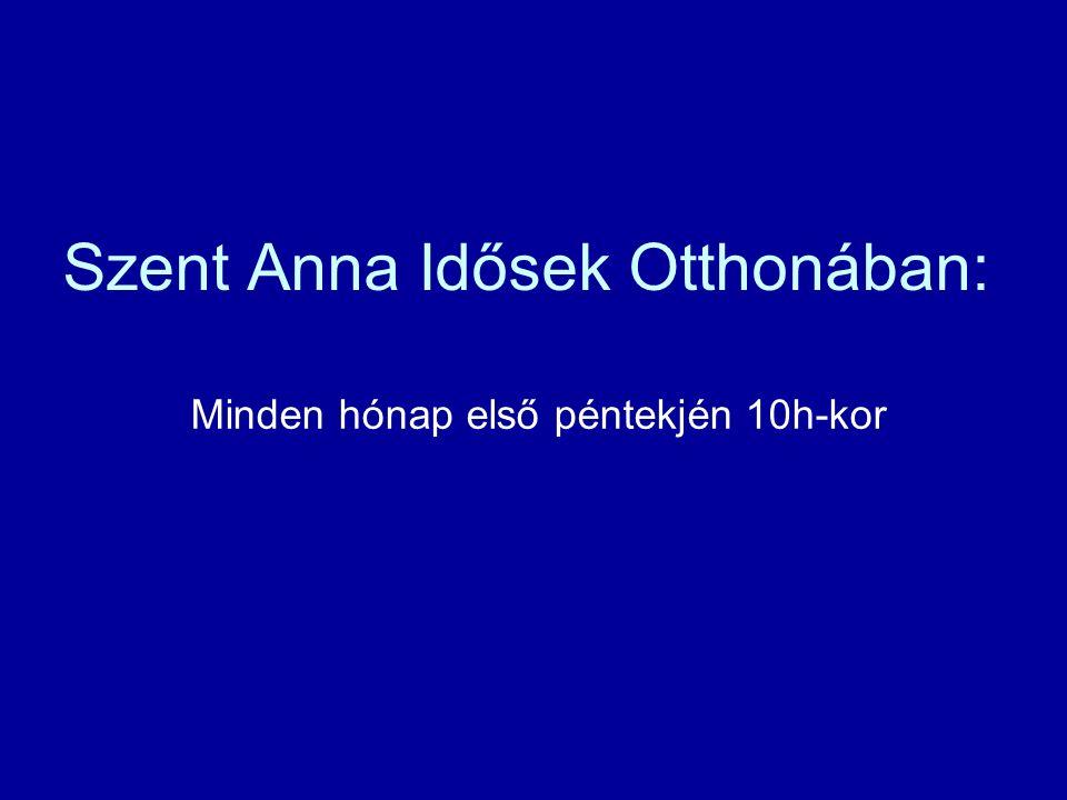 Szent Anna Idősek Otthonában: Minden hónap első péntekjén 10h-kor