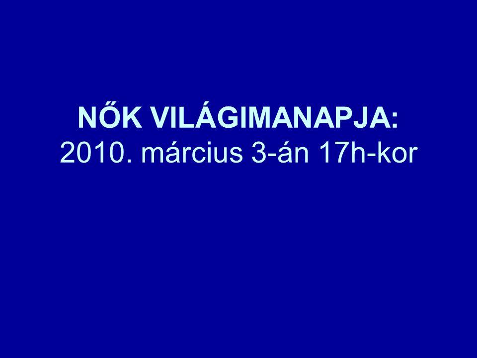 NŐK VILÁGIMANAPJA: 2010. március 3-án 17h-kor