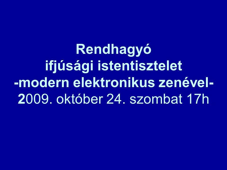 Rendhagyó ifjúsági istentisztelet -modern elektronikus zenével- 2009. október 24. szombat 17h