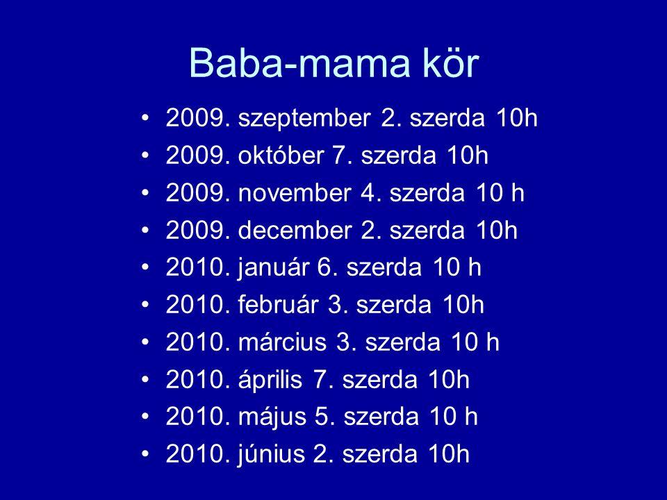 Baba-mama kör 2009. szeptember 2. szerda 10h 2009. október 7. szerda 10h 2009. november 4. szerda 10 h 2009. december 2. szerda 10h 2010. január 6. sz