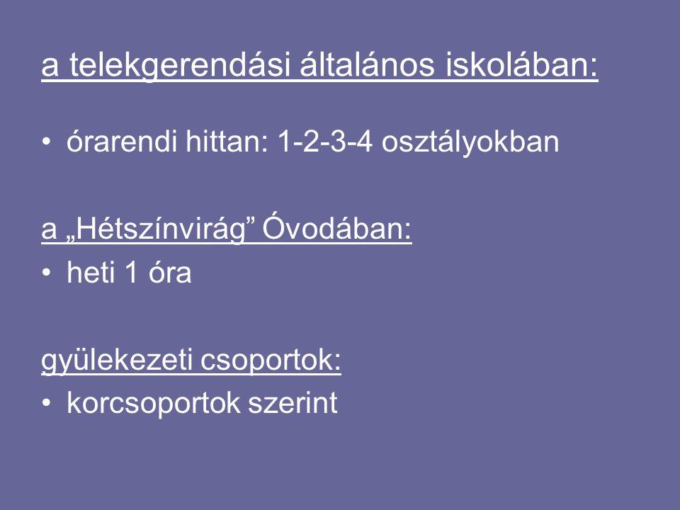 """a telekgerendási általános iskolában: órarendi hittan: 1-2-3-4 osztályokban a """"Hétszínvirág Óvodában: heti 1 óra gyülekezeti csoportok: korcsoportok szerint"""