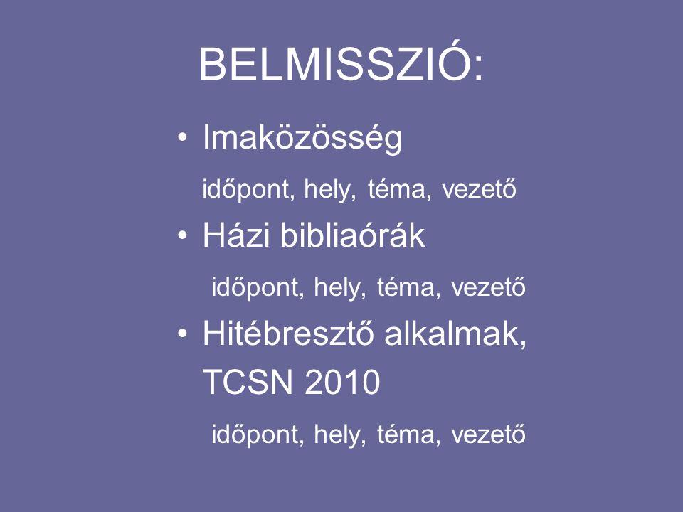 BELMISSZIÓ: Imaközösség időpont, hely, téma, vezető Házi bibliaórák időpont, hely, téma, vezető Hitébresztő alkalmak, TCSN 2010 időpont, hely, téma, vezető