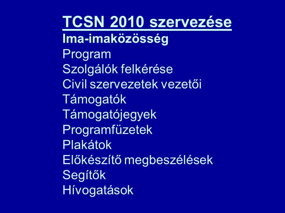 TCSN 2010 szervezése Ima-imaközösség Program Szolgálók felkérése Civil szervezetek vezetői Támogatók Támogatójegyek Programfüzetek Plakátok Előkészítő megbeszélések Segítők Hívogatások