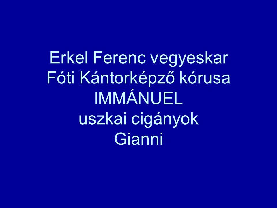 Erkel Ferenc vegyeskar Fóti Kántorképző kórusa IMMÁNUEL uszkai cigányok Gianni