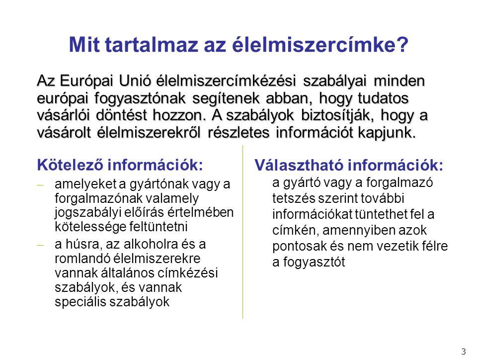Az uniós szabályok szerint:  Kötelező a tápérték információ jelölése, ha az élelmiszercímkén a termékkel kapcsolatosan valamilyen kedvező táplálkozási hatást állítanak  Minden egészségre vonatkozó állítás vagy tápértékjelölés igaz és tudományosan bizonyított kell, hogy legyen (pl.