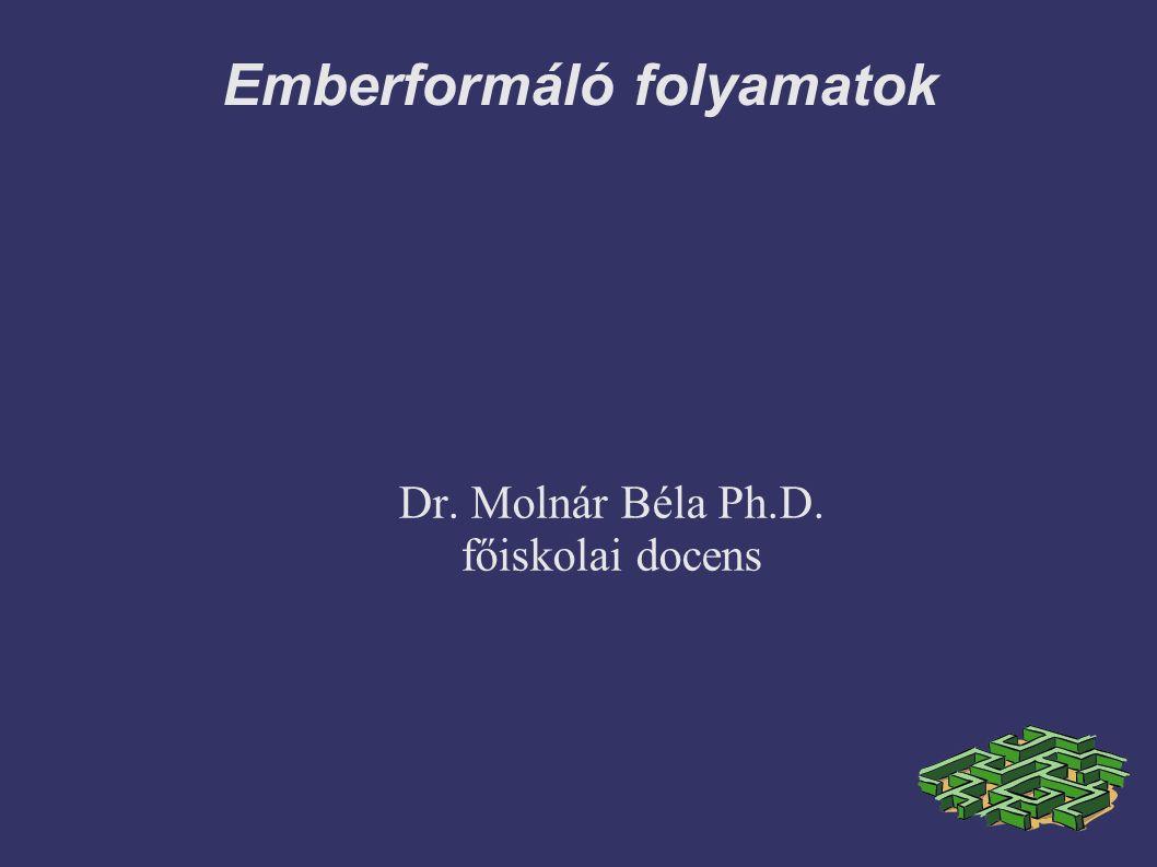 Emberformáló folyamatok Dr. Molnár Béla Ph.D. főiskolai docens