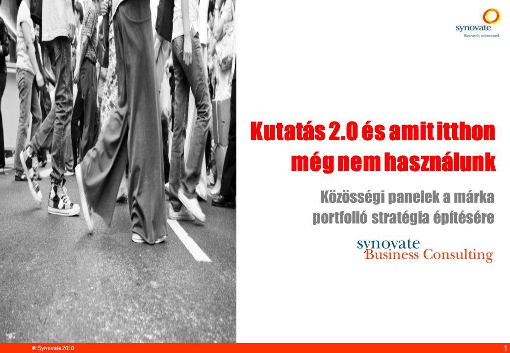 © Synovate 2010 12.00 8.70 5.48 4.63 8.24 5.73 5.27 10.7012.200.50 3.41 1 Kutatás 2.0 és amit itthon még nem használunk Közösségi panelek a márka port