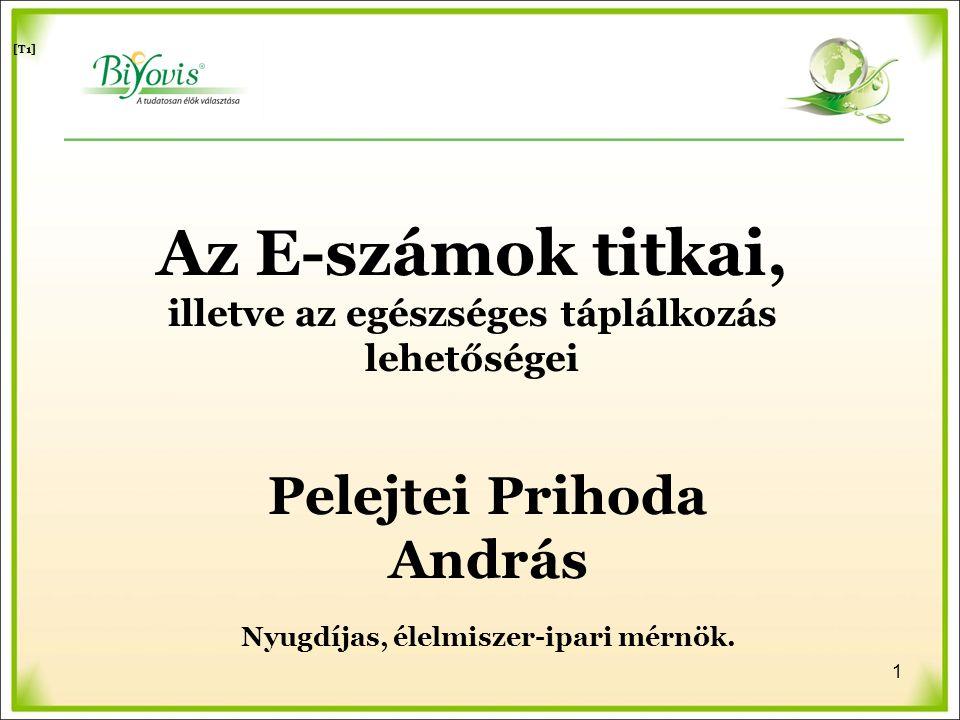 Pelejtei Prihoda András Nyugdíjas, élelmiszer-ipari mérnök. [T1] Az E-számok titkai, illetve az egészséges táplálkozás lehetőségei 1