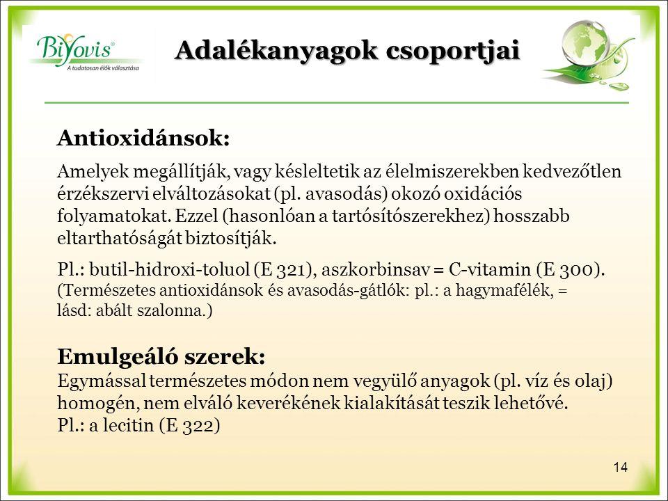 Adalékanyagok csoportjai Antioxidánsok: Amelyek megállítják, vagy késleltetik az élelmiszerekben kedvezőtlen érzékszervi elváltozásokat (pl.