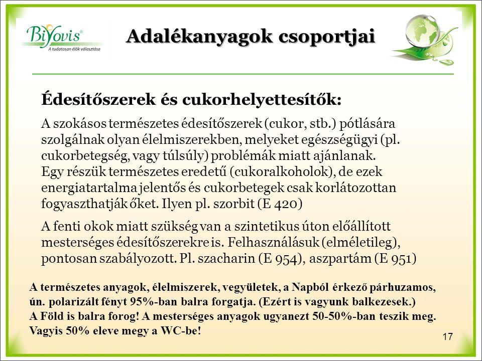 Adalékanyagok csoportjai Édesítőszerek és cukorhelyettesítők: A szokásos természetes édesítőszerek (cukor, stb.) pótlására szolgálnak olyan élelmiszerekben, melyeket egészségügyi (pl.
