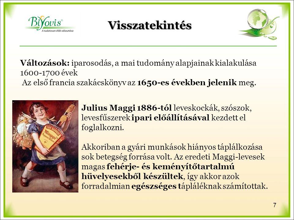 Változások: iparosodás, a mai tudomány alapjainak kialakulása 1600-1700 évek Az első francia szakácskönyv az 1650-es években jelenik meg. Julius Maggi