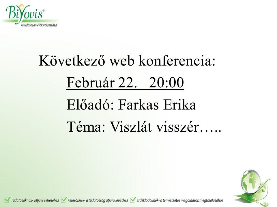 Következő web konferencia: Február 22. 20:00 Előadó: Farkas Erika Téma: Viszlát visszér…..