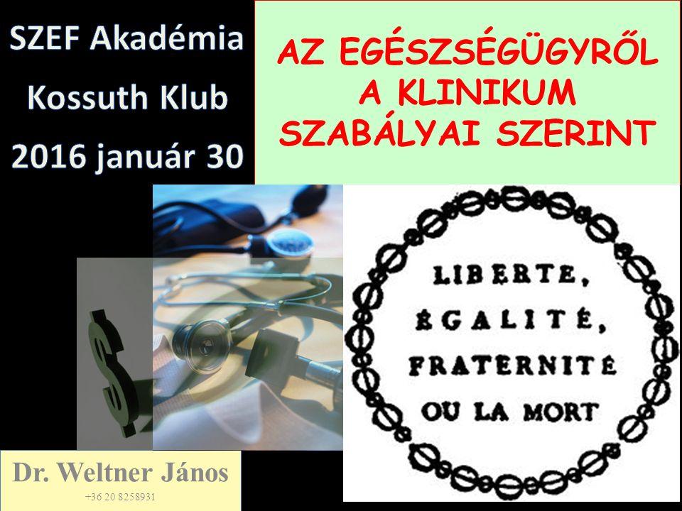 AZ EGÉSZSÉGÜGYRŐL A KLINIKUM SZABÁLYAI SZERINT Dr. Weltner János +36 20 8258931