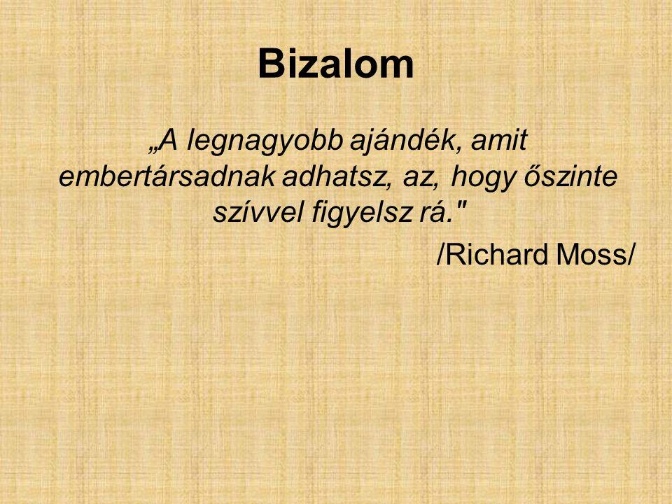 """Bizalom """"A legnagyobb ajándék, amit embertársadnak adhatsz, az, hogy őszinte szívvel figyelsz rá. /Richard Moss/"""