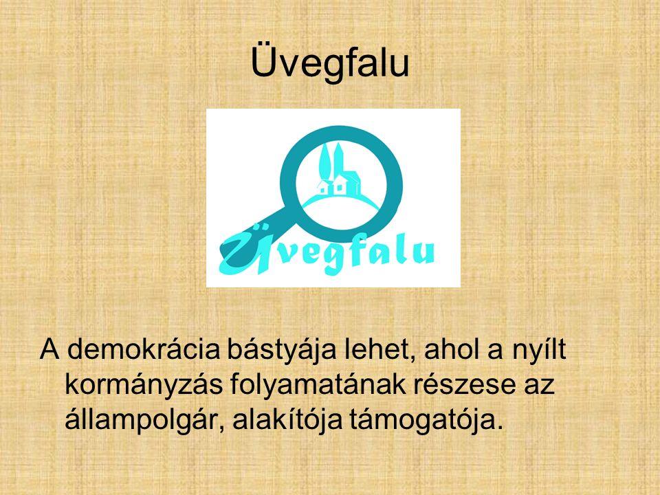 Üvegfalu A demokrácia bástyája lehet, ahol a nyílt kormányzás folyamatának részese az állampolgár, alakítója támogatója.