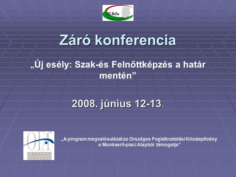 """""""A program megvalósulását az Országos Foglalkoztatási Közalapítvány a Munkaerő-piaci Alapból támogatja Záró konferencia 2008."""