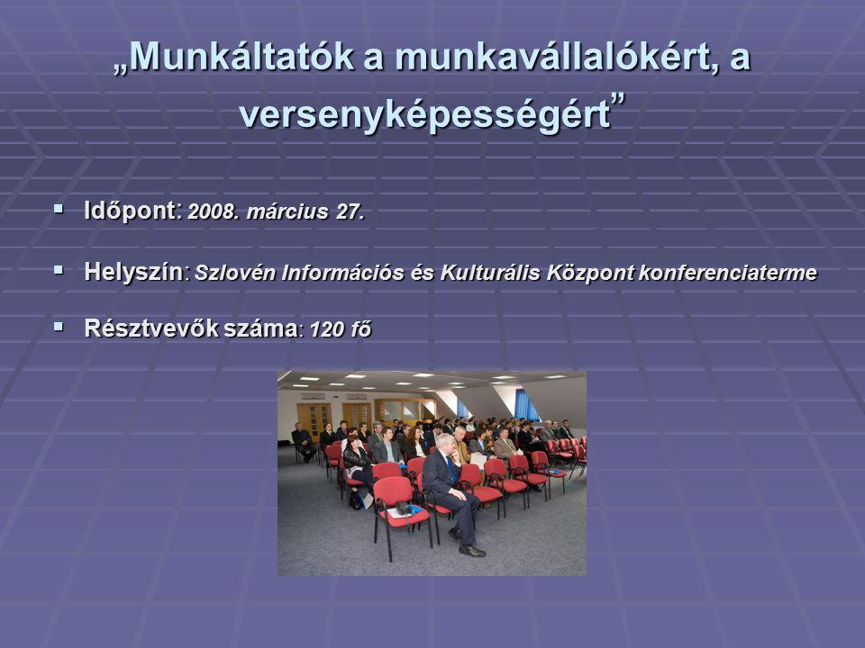 """"""" Munkáltatók a munkavállalókért, a versenyképességért  Időpont : 2008."""