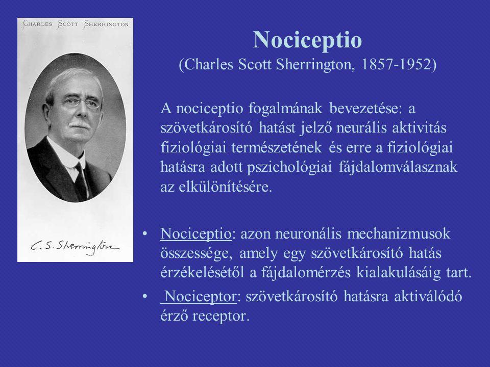 Nociceptio (Charles Scott Sherrington, 1857-1952) A nociceptio fogalmának bevezetése: a szövetkárosító hatást jelző neurális aktivitás fiziológiai természetének és erre a fiziológiai hatásra adott pszichológiai fájdalomválasznak az elkülönítésére.
