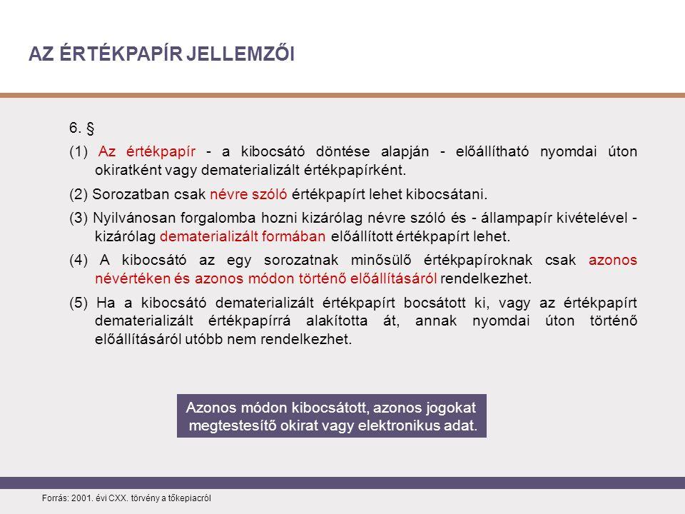 AZ ÉRTÉKPAPÍR JELLEMZŐI Forrás: 2001. évi CXX.