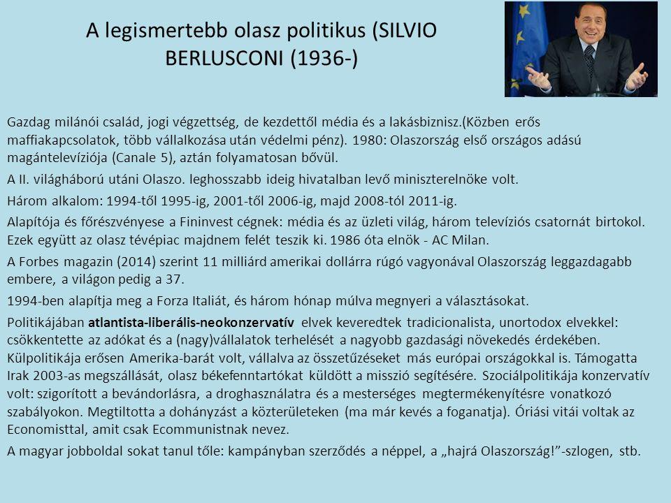 A legismertebb olasz politikus (SILVIO BERLUSCONI (1936-) Gazdag milánói család, jogi végzettség, de kezdettől média és a lakásbiznisz.(Közben erős maffiakapcsolatok, több vállalkozása után védelmi pénz).